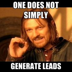 """""""One does not simply generate leads."""""""