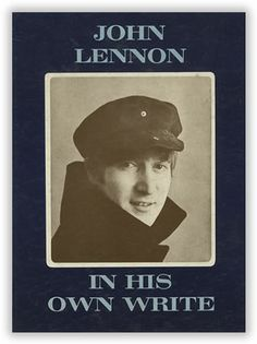 """In His Own Write by John Lennon. """"Lennon's marvelously clever In His Own Write was the surprise literary sensation of 1964....you get Lennon's biting humor and brilliant puns: Lewis Carroll as rock star."""" —Tampa Tribune"""