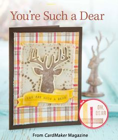 You're Such a Dear from the Autumn 2014 issue of CardMaker Magazine. Order a digital copy here: http://www.anniescatalog.com/detail.html?code=AM5254
