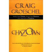 Chazown: Define Your Vision, Pursue Your Passion, Live Your Life on Purpose  -               By: Craig Groeschel