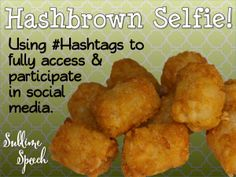 Hashbrown... Selfie!  Using #Hashtags to fully access & participate in social media - from @sublimespeech #SLPeeps #SLP2b