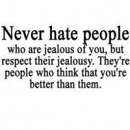 never hate people who are jelous of you