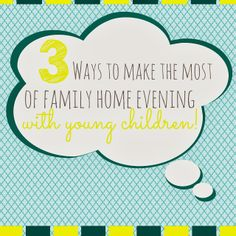 3 ways to make the most of your Family Home Evenings