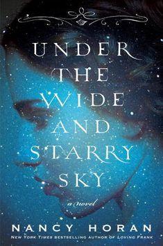 Horan, Nancy. Under the Wide and Starry Sky: A Novel. New York: Ballantine Books, 2013. Print.