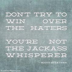 remember this, laugh, funni, true stori, inspir, thought, jackass whisper, quot, hater