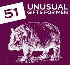 51 Awesomely Unusual Gifts for Men- and other freaky gifts you never knew existed.
