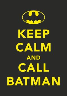 Keep calm and call Batman