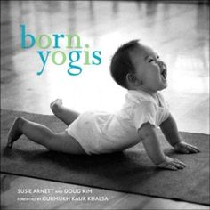 'Natural Born Yogis' - Children are naturally flexible; they can develop gross and fine motor skills through yoga poses.