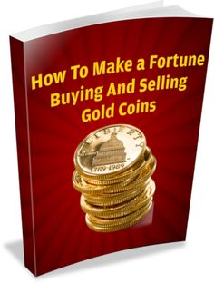 How To Make A Fortune Buying And Selling Gold Coins