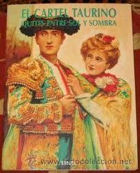 El cartel taurino : quites entre sol y sombra : [Catálogo de la Exposición], Junio-Julio 1998 / Begoña Torres González