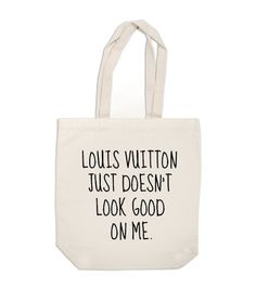 Louis Vuitton just doesn't look good on me.