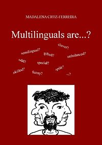 Multilinguals are ...? Clever? Semilingual? Odd? Funny? Here is an account of common myths and misconceptions about multilingualism and multilinguals. In Stock - £9.95. Available at: http://www.battlebridge.com/mlc.html#mlg