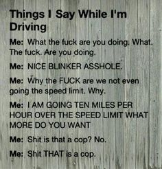 Things said while driving...I literally say all of these things...hahaha