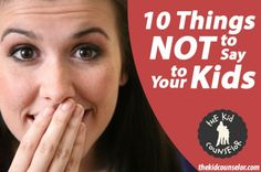 10 Things Not to Say to Your Kids - Rephrase common statements we use as parents. I need to work on a couple of these!