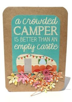 Crowded Camper -- I need to make this camping friends quotes, cute campers, trailer camping, camper kitchen, card, family camping quotes, camper sign, sign quotes, vintage campers