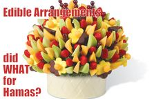 After you see what Edible Arrangments did for Hamas, you'll never buy from them AGAIN