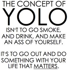 "hence why I hate everyone's obsession with ""YOLO"""