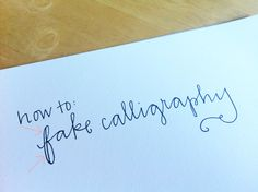 How to fake calligraphy...although you could always just get a caligraphy pen :P