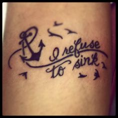 """My first tattoo. """"I refuse to sink."""""""