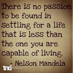There is no passion to be found in settling for a life that is less than the one you are capable of living - Nelson Mandela - TNCI Inspiratie TNCI.nl