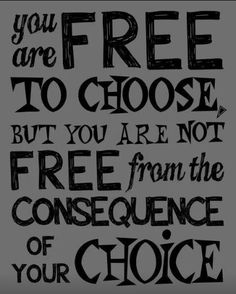 Choices and consequences teen bedrooms, food for thought, true quotes, remember this, teen rooms, life lessons, kid rooms, quote life, behavior management