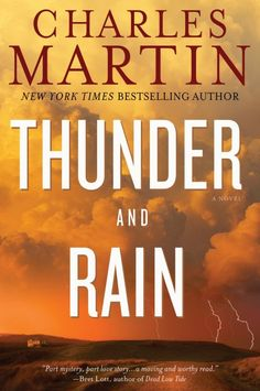 Thunder and Rain - A Novel by Author Charles Martin
