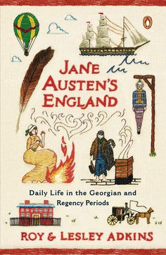 JANE AUSTEN'S ENGLAND by Roy & Lesley Adkins -- Everyday life in Regency England, the backdrop of Austen's novels.