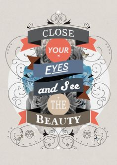 Close your eyes and see the beauty...