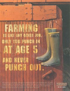 Farming is like any other job, only you punch in at age 5 and never punch out.