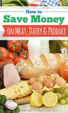 How To Save Money On Meat Dairy And Produce