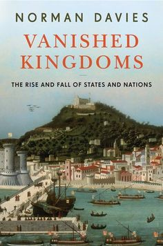 Bestseller books online Vanished Kingdoms: The Rise and Fall of States and Nations Norman Davies  http://www.ebooknetworking.net/books_detail-067002273X.html