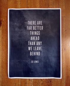 "18x24 Typography Art Print - ""There are far better things ahead than any we leave behind"" - CS Lewis - Poster Plotter Print. $20.00, via Etsy."