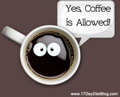 Yes, coffee is allowed on the 17 Day Diet.  Best to drink it black. #17DayDiet