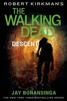 The Walking Dead: The Descent/Jay Bonansinga (Robert Kirkman, creator) http://encore.greenvillelibrary.org/iii/encore/record/C__Rb1377398