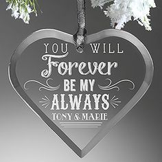 You Will Forever Be My Always! Aww! I love these Engraved Romantic Glass Heart Ornaments! They come in all different love quotes that are super cute - great anniversary or wedding gift idea!