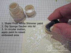 Apply Stampin' Up Frost White Shimmer Paint #116854 to raised embossed area...I love the way this looks!
