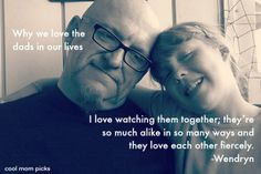 Beautiful series of Father's Day quotes on why we love the dads in our lives.
