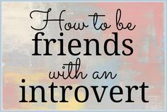 How to be Friends with an Introvert - See Jamie blog