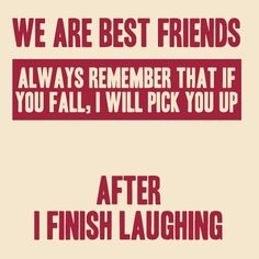 This is pretty funny quote about friend.. - Click image to find more  Pinterest pins