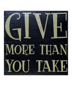 'Give More Than You Take' Wall Sign #zulily #zulilyfinds