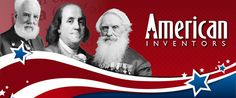 Famous American Inventors American Ingenuity Leads to the Development of Important Everyday Inventions
