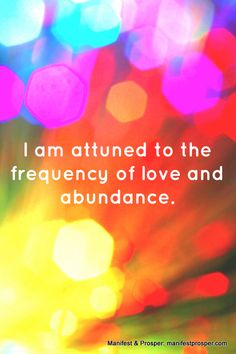 Manifest and Prosper: I am attuned to the frequency of love and abundance. More abundance affirmations at manifestprosper.com