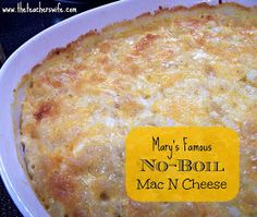 Famous No-Boil Mac N Cheese- just dump all on casserole dish, cover with foil and bake for 24/30 min, remove foil and continue baking for 30 min