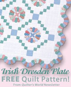 Irish Dresden Plate Download from Quilter's World newsletter. Click on the photo to access the free pattern. Sign up for this free newsletter here: AnniesNewsletters.com.