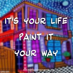 It's your life. Paint it your way!