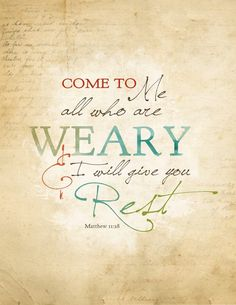 """""""Come to me all who are weary and I will give you rest."""" Isn't it wonderful that God wants to take all of our worries, doubts, and problems away? He gives me rest."""