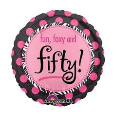 Fun, Foxy and 50 ...Absolutely! 60th birthday, 50th birthday, foil balloon