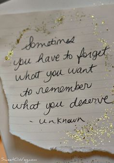 Remember what you deserve. It's hard, but you're deserving. :)   Love yourself. Stay present.