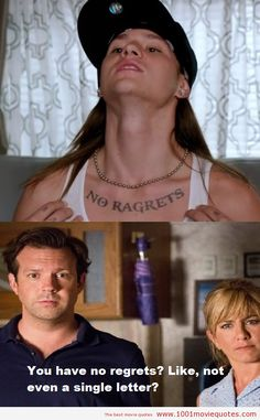 We're the Millers - this is seriously the best movie I've ever seen ever!!!  And this had got to be one of my favorite lines.  Hahahahahaha!!!!!!!!