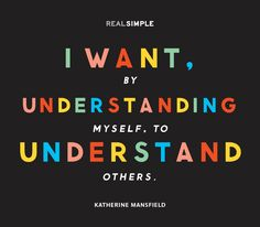 """I want, by understanding myself, to understand others."" — Katherine Mansfield #quotes"